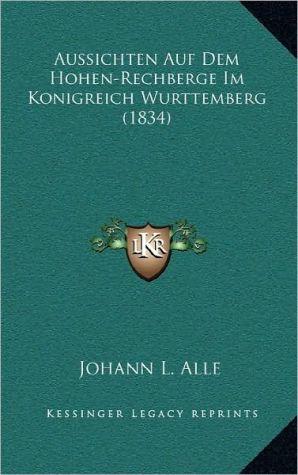 Aussichten Auf Dem Hohen-Rechberge Im Konigreich Wurttemberg (1834)
