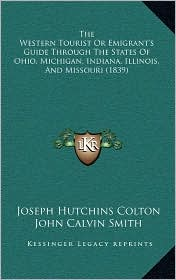 The Western Tourist or Emigrant's Guide Through the States of Ohio, Michigan, Indiana, Illinois, and Missouri (1839) - Joseph Hutchins Colton, John Calvin Smith