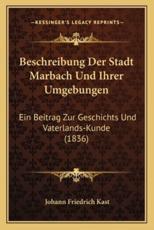 Beschreibung Der Stadt Marbach Und Ihrer Umgebungen - Johann Friedrich Kast