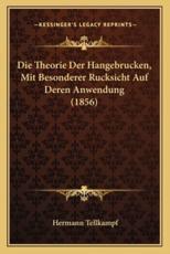 Die Theorie Der Hangebrucken, Mit Besonderer Rucksicht Auf Deren Anwendung (1856) - Hermann Tellkampf (editor)