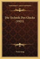 Die Technik Des Glucks (1921) - Franz Jung