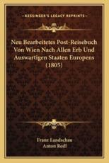 Neu Bearbeitetes Post-Reisebuch Von Wien Nach Allen Erb Und Auswartigen Staaten Europens (1805) - Franz Landschau