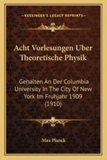 Acht Vorlesungen Uber Theoretische Physik - Max Planck