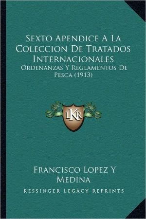 Sexto Apendice a la Coleccion de Tratados Internacionales: Ordenanzas y Reglamentos de Pesca (1913)