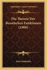 Die Theorie Der Besselschen Funktionen (1908) - Paul Schafheitlin