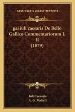 Gai Iuli Caesaris de Bello Gallico Commentariorum I, II (1879) - Iuli Caesaris
