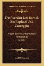 Das Werden Des Barock Bei Raphael Und Correggio - Josef Strzygowski