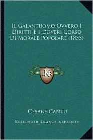 Il Galantuomo Ovvero I Diritti E I Doveri Corso Di Morale Popolare (1855) - Cesare Cantu (Editor)