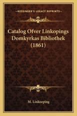 Catalog Ofver Linkopings Domkyrkas Bibliothek (1861) - M Linkoeping