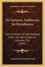 de Farizeen, Sadduceen En Herodianen - Cornelis Elisa Van Koetsveld