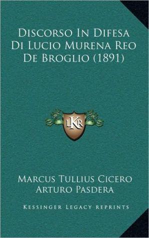 Discorso in Difesa Di Lucio Murena Reo de Broglio (1891)
