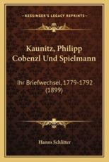 Kaunitz, Philipp Cobenzl Und Spielmann - Hanns Schlitter