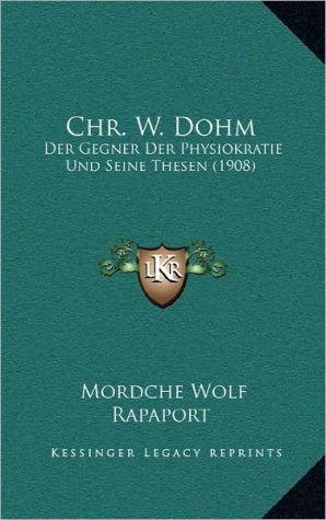 Chr. W. Dohm: Der Gegner Der Physiokratie Und Seine Thesen (1908)