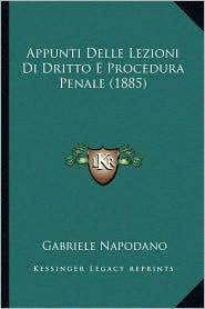 Appunti Delle Lezioni Di Dritto E Procedura Penale (1885)