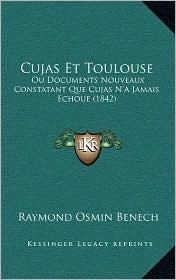 Cujas Et Toulouse: Ou Documents Nouveaux Constatant Que Cujas N'a Jamais Echoue (1842) - Raymond Osmin Benech