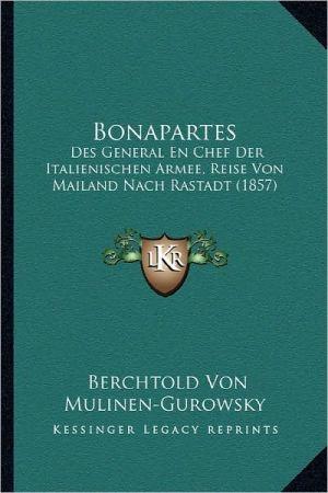 Bonapartes: Des General En Chef Der Italienischen Armee, Reise Von Mailand Nach Rastadt (1857)