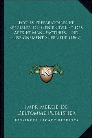 Ecoles Preparatoires Et Speciales, Du Genie Civil Et Des Arts Et Manufactures, Und Enseignement Superieur (1867)