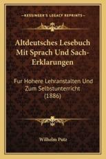 Altdeutsches Lesebuch Mit Sprach Und Sach-Erklarungen - Wilhelm Putz