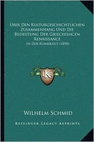 Uber Den Kulturgeschichtlichen Zusammenhang Und Die Bedeutung Der Griechishcen Renaissance: In Der Romerzeit (1898)