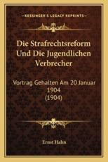 Die Strafrechtsreform Und Die Jugendlichen Verbrecher - Ernst Hahn