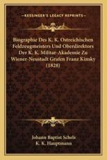 Biographie Des K. K. Ostreichischen Feldzeugmeisters Und Oberdirektors Der K. K. Militar-Akademie Zu Wiener-Neustadt Grafen Franz Kinsky (1828) - Johann Baptist Schels