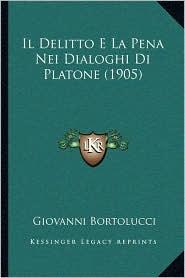 Il Delitto E La Pena Nei Dialoghi Di Platone (1905) - Giovanni Bortolucci
