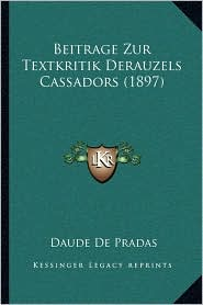 Beitrage Zur Textkritik Derauzels Cassadors (1897) - Daude De Pradas