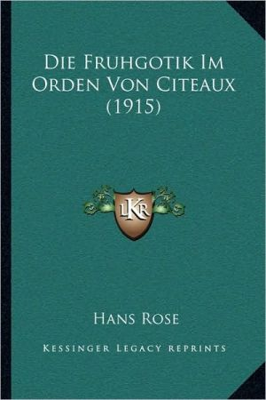 Die Fruhgotik Im Orden Von Citeaux (1915) - Hans Rose
