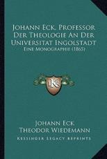 Johann Eck, Professor Der Theologie an Der Universitat Ingolstadt - Johann Eck