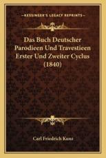 Das Buch Deutscher Parodieen Und Travestieen Erster Und Zweiter Cyclus (1840) - Carl Friedrich Kunz (editor)
