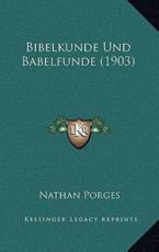 Bibelkunde Und Babelfunde (1903) - Nathan Porges