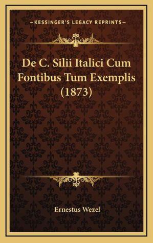 de C. Silii Italici Cum Fontibus Tum Exemplis (1873) - Ernestus Wezel