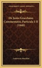 de Junio Gracchano Commentatio, Particula I-II (1840) - Ludovicus Mercklin