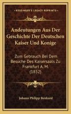 Andeutungen Aus Der Geschichte Der Deutschen Kaiser Und Konige - Johann Philipp Benkard