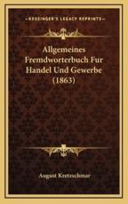 Allgemeines Fremdworterbuch Fur Handel Und Gewerbe (1863) - August Kretzschmar