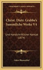 Christ. Dietr. Grabbe's Sammiliche Werke V4 - Oskar Blumenthal