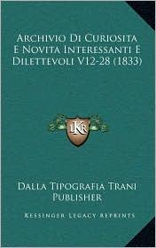 Archivio Di Curiosita E Novita Interessanti E Dilettevoli V12-28 (1833) - Dalla Tipografia Trani Publisher