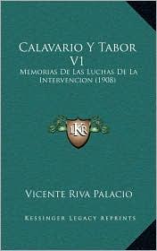 Calavario y Tabor V1: Memorias de Las Luchas de La Intervencion (1908) - Vicente Riva Palacio