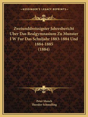Zweiunddreissigster Jahresbericht Uber Das Realgymnasium Zu Munster I W Fur Das Schuljahr 1883-1884 Und 1884-1885 (1884)