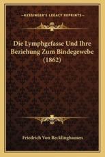 Die Lymphgefasse Und Ihre Beziehung Zum Bindegewebe (1862) - Friedrich Von Recklinghausen