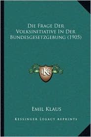 Die Frage Der Volksinitiative in Der Bundesgesetzgebung (1905)