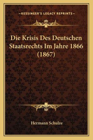Die Krisis Des Deutschen Staatsrechts Im Jahre 1866 (1867)