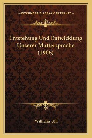 Entstehung Und Entwicklung Unserer Muttersprache (1906)