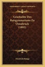 Geschichte Des Ratsgymnasiums Zu Osnabruck (1895) - Friedrich Runge