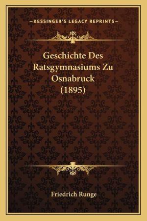 Geschichte Des Ratsgymnasiums Zu Osnabruck (1895)