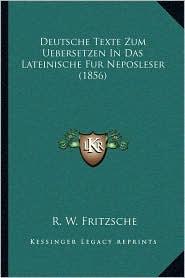 Deutsche Texte Zum Uebersetzen in Das Lateinische Fur Neposleser (1856) - R. W. Fritzsche