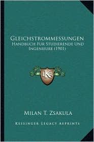 Gleichstrommessungen: Handbuch Fur Studierende Und Ingenieure (1901) - Milan T. Zsakula (Editor)