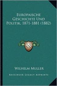 Europaische Geschichte Und Politik, 1871-1881 (1882)