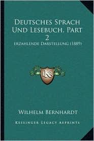 Deutsches Sprach Und Lesebuch, Part 2: Erzahlende Darstellung (1889)