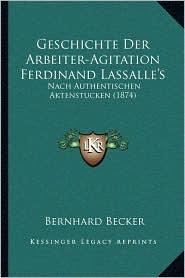 Geschichte Der Arbeiter-Agitation Ferdinand Lassalle's: Nach Authentischen Aktenstucken (1874)